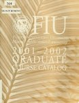 Graduate course catalog (Florida International University). [2001-2002] by Florida International University