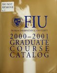 Graduate course catalog (Florida International University). [2000-2001] by Florida International University