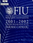 Undergraduate catalog (Florida International University). [2001-2002]