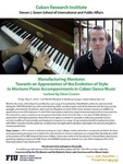 Manufacturing Montuno: Towards an Appreciation of the Evolution of Style in Montuno Piano Accompaniments in Cuban Dance Music; Lecture by Dean Craven