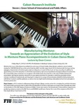 Manufacturing Montuno: Towards an Appreciation of the Evolution of Style in Montuno Piano Accompaniments in Cuban Dance Music: Lecture by Dean Craven by Cuban Research Institute, Florida International University