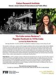 """En Cuba somos fiesteros"": Popular Festivals in 1970s Cuba by Cuban Research Institute, Florida International University"