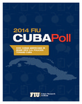 2014 FIU Cuba Poll: How Cuban Americans in Miami View U.S. Policies Toward Cuba by Guillermo Grenier, Hugh Gladwin, and Cuban Research Institute