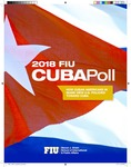 2018 FIU Cuba Poll : How Cuban Americans in Miami View U.S. Policies Toward Cuba by Guillermo J. Grenier and Cuban Research Institute, Florida International University