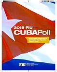 2018 FIU Cuba Poll : How Cuban Americans in Miami View U.S. Policies Toward Cuba