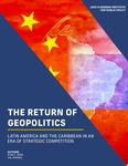 The Return of Geopolitics: Latin America and the Caribbean in an Era of Strategic Competition