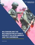 Militarism and the Militarization of Public Security in Latin America and the Caribbean