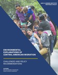 Environmental Explanations of Central American Migration: Challenges and Policy Recommendations