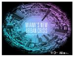 Miami's New Urban Crisis by Richard Florida and Miami Urban Future Initiative, Florida International University